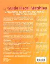 Le guide fiscal Matthieu. 1000 astuces légales pour payer moins d'impôts, impôt sur le revenu, taxe d'habitation... - 4ème de couverture - Format classique