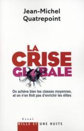 La crise globale ; on achève bien les classes moyennes, et on n'en finit pas d'enrichir les élites - Couverture - Format classique