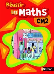 Réussir les maths ; CM2 ; livre de l'élève (édition 2009) - Couverture - Format classique