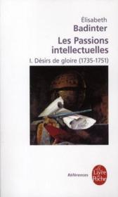 Les passions intellectuelles t.1 ; désir de gloire (1735-1751) - Couverture - Format classique