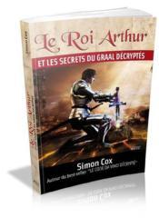 Le roi Arthur et les secrets du graal décryptés - Couverture - Format classique