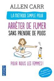 La méthode simple pour les femmes qui veulent arrêter de fumer ; sans prendre de poids - Couverture - Format classique