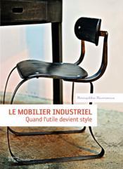 Le mobilier industriel ; quand l'utile devient style - Couverture - Format classique