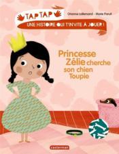 Tap tap t.2 ; princesse Zélie cherche son chien Toupie - Couverture - Format classique