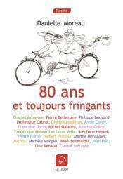 80 Ans Et Toujours Fringants - Danielle Moreau