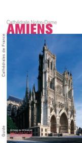 Amiens ; la cathédrale Notre-Dame - Couverture - Format classique