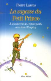 La sagesse du Petit Prince ; à la recherche de l'enfant perdu avec Saint-Exupéry - Couverture - Format classique