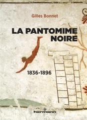 La pantomime noire - 1836-1896 - Couverture - Format classique