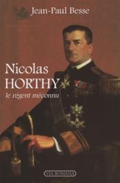 Nicolas Horthy ; le régent méconnu - Couverture - Format classique