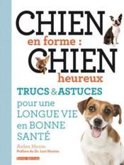 Chien en forme : chien heureux ; trucs et astuces pour une longue vie en bonne santé - Couverture - Format classique