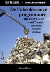 De l'obslescence programmée, du recyclage insuffisant et de toutes ces sortes de choses - Couverture - Format classique