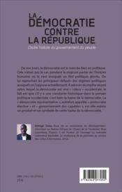 Démocratie contre la République ; l'autre histoire du gouvernement du peuple - 4ème de couverture - Format classique