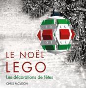 Le Noël Lego ; les décorations de fêtes - Couverture - Format classique
