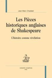 Les pièces historiques anglaises de Shakespeare ; l'histoire comme révélation - Couverture - Format classique