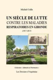 Un siècle de lutte contre les maladies respiratoires en Gironde (1917-2017) - Couverture - Format classique