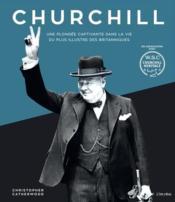 Churchill ; une plongée captivante dans la vie du plus illustre des britanniques - Couverture - Format classique
