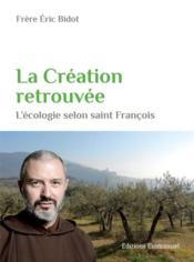 La création retrouvée ; l'écologie selon saint François - Couverture - Format classique