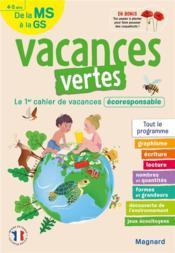 Vacances vertes ; de la MS vers la GS ; 4/5 ans ; le premier cahier de vacances éco-responsable ! - Couverture - Format classique