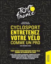 Cyclosport : entretenez votre vélo comme un pro ; guide officiel du Tour de France - Couverture - Format classique