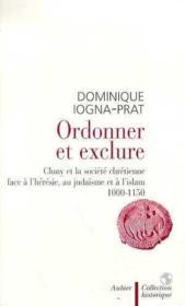 Ordonner et exclure - cluny et la societe chretienne face a l'heresie, au judaisme et a l'islam, 100 - Couverture - Format classique