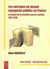 Les ouvrages en langue espagnole publies en france au temps de la pr emiere guerre carliste - Couverture - Format classique