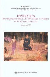 Itineraire De L Histoire Du Droit A La Diplomatie Culturelle Et A L Histoire Col - Intérieur - Format classique