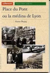 Français d'ailleurs, peuple d'ici.. Place du Pont ou La médina de Lyon - Couverture - Format classique