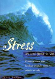 Stress, un ami pour la vie ; comment vivre avec, l'utiliser et rendre votre vie créative et riche - Couverture - Format classique