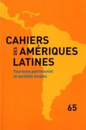 CAHIERS DES AMERIQUES LATINES N.65 ; tourisme patrimonial et sociétés locales - Couverture - Format classique