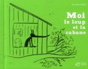 Moi, le loup et la cabane - Couverture - Format classique