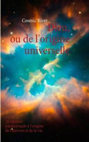 Dieu, ou de l'origine universelle ; la réponse paranormale à l'origine de l'univers et de la vie - Couverture - Format classique