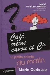 Café, crème, savon et cie ; la petite chimie du matin de Marie Curieuse - Couverture - Format classique
