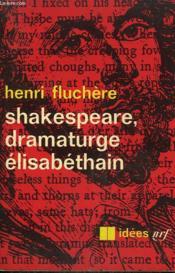 Shakespeare, Dramaturge Elisabethain. Collection : Idees N° 110 - Couverture - Format classique