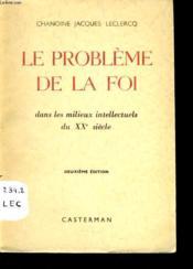 LE PROBLEME DE LA FOI dans les milieux intellectuels du XXe siècle - Couverture - Format classique
