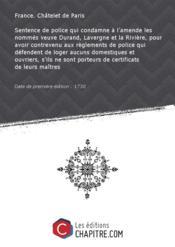 Sentence de police qui condamne à l'amende les nommés veuve Durand, Lavergne et la Rivière, pour avoir contrevenu aux règlements de police qui défendent de loger aucuns domestiques et ouvriers, s'ils ne sont porteurs de certificats de leurs maîtres [Edition de 1730] - Couverture - Format classique