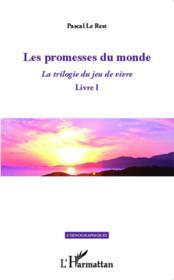 La trilogie du jeu de vivre t.1 ; les promesses du monde - Couverture - Format classique