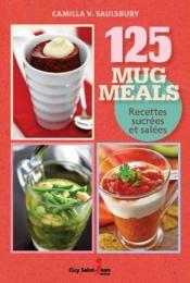 125 mug meals ; recettes sucrées et salées - Couverture - Format classique