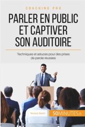 Parler en public et captiver son auditoire ; pour des présentations professionnelles réussies ! - Couverture - Format classique