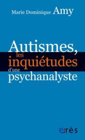 Autismes, les inquiétudes d'une psychanalyste - Couverture - Format classique