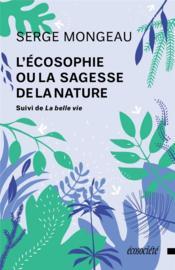 L'écosophie ou la sagesse de la nature ; la belle vie - Couverture - Format classique