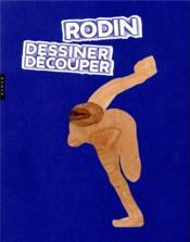 Dessiner / découper la clé de mon oeuvre, Rodin - Couverture - Format classique