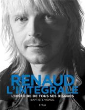 Renaud, l'intégrale ; l'histoire de tous ses disques - Couverture - Format classique