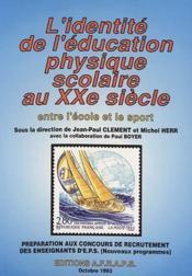 L'identité de l'éducation physique scolaire au XXe siècle ; entre l'école et le sport - Couverture - Format classique