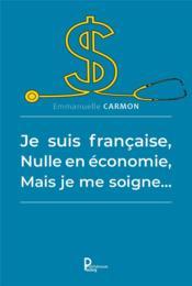 Je suis française, nulle en économie, mais je me soigne... - Couverture - Format classique