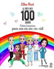 Le défi des 100 jours ; cahier d'exercices pour une vie arc-en-ciel - Couverture - Format classique