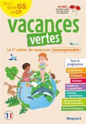Vacances vertes ; de la GS vers le CP ; 5/6 ans ; le premier cahier de vacances éco-responsable - Couverture - Format classique