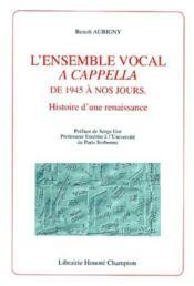 L'ensemble vocal a capella de 1945 à nos jours ; histoire d'une renaissance - Couverture - Format classique