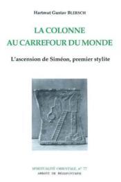 La colonne au carrefour du monde ; l'ascension de Siméon, premier stylite - Couverture - Format classique