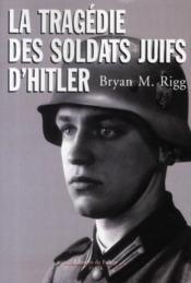 La tragédie des soldats juifs d'Hitler - Couverture - Format classique