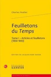Feuilletons du Temps t.1 ; articles et feuilletons (1830-1843) - Couverture - Format classique